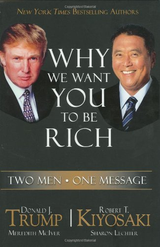 Why We Want You to be Rich: Two Men with One Message by Robert T. Kiyosaki