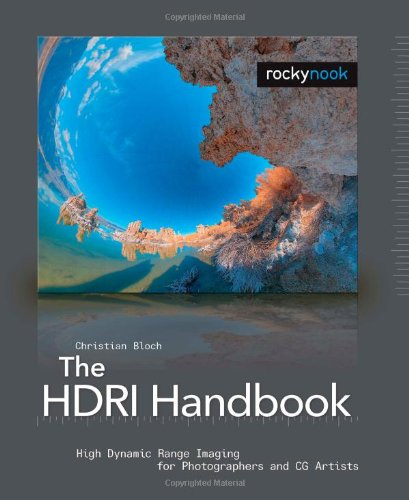 The HDRI Handbook: High Dynamic Range Imaging for Photographers and CG Artists by Christian Bloch