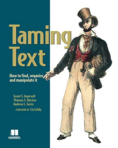 Taming Text: How to Find, Organize, and Manipulate It By Grant S. Ingersoll