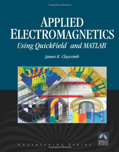 Applied Electromagnetics Using Quickfield and MATLAB By J.R. Claycombe