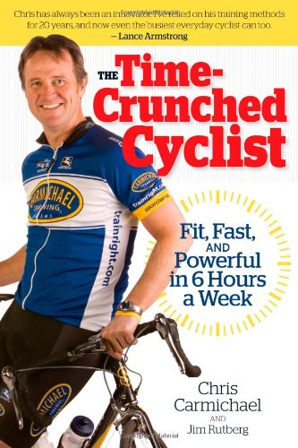 The Time-crunched Cyclist: Fit, Fast and Powerful in 6 Hours a Week by Chris Carmichael