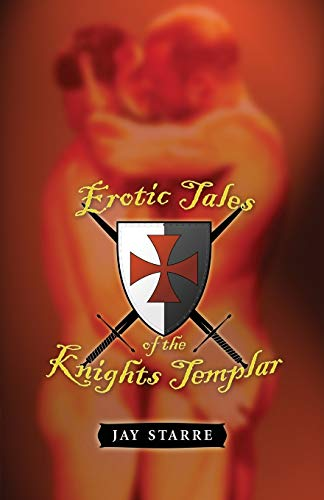 Erotic Tales Of The Knights Templar By Jay Starre