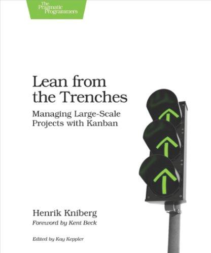 Lean from the Trenches: Managing Large-Scale Projects with Kanban By Henrik Kniberg