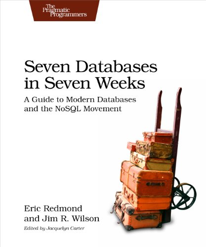 Seven Databases in Seven Weeks: A Guide to Modern Databases and the NoSQL Movement By Eric Redmond