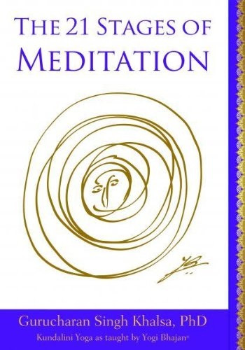 21 Stages of Meditation: Kundalini Yoga as Taught by Yogi Bhajan By PhD