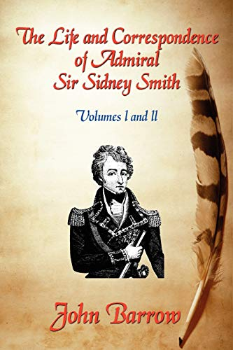 The Life and Correspondence of Admiral Sir William Sidney Smith By John Barrow