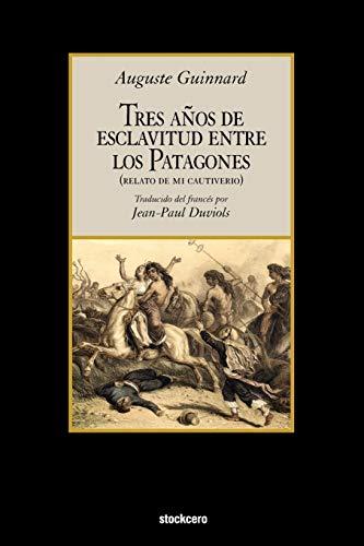 Tres Anos De Esclavitud Entre Los Patagones By Auguste Guinnard