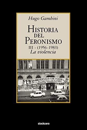 Historia Del Peronismo III (1956-1983)-la Violencia By Hugo Gambini