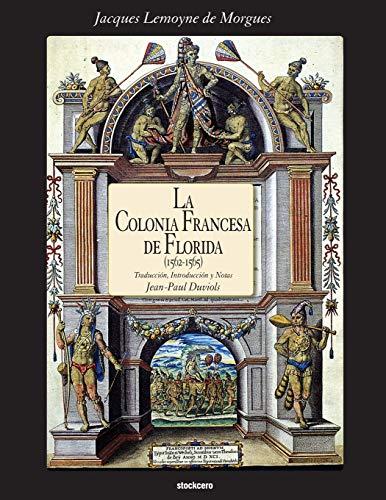 La Colonia Francesa De Florida (1562-1565) By Jacques Lemoyne de Morgues