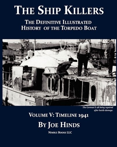 The Definitive Illustrated History of the Torpedo Boat, Volume V By Joe Hinds