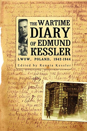 The Wartime Diary of Edmund Kessler: Lwow, Poland, 1942-1944 by Edmund Kessler