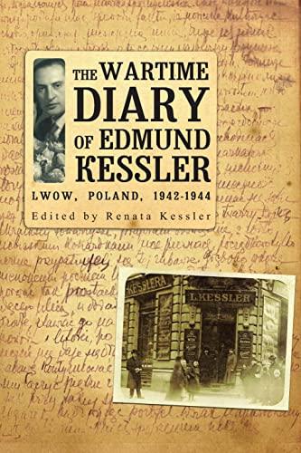 The Wartime Diary of Edmund Kessler: Lwow, Poland, 1942-1944 by Edmund Kessler