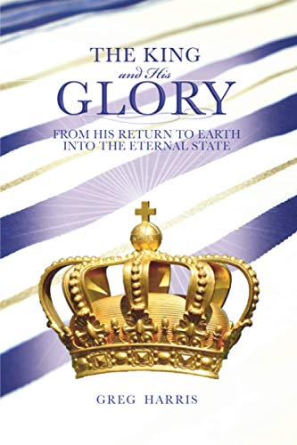 The King and His Glory By Greg Harris