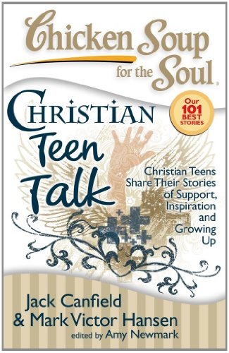 Chicken Soup for the Soul: Christian Teen Talk By Jack Canfield