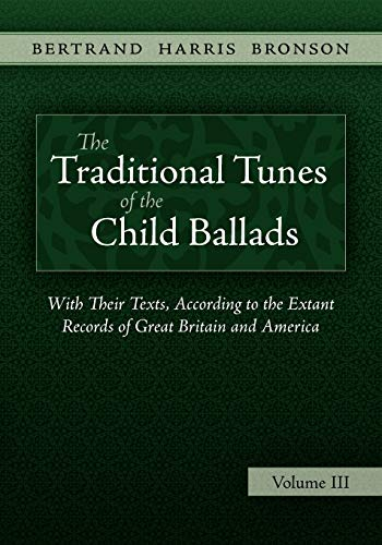 The Traditional Tunes of the Child Ballads, Vol 3 By Bertrand Harris Bronson