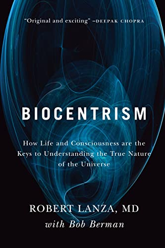 Biocentrism: How Life and Consciousness Are the Keys to Understanding the True Nature of the Universe by Bob Berman