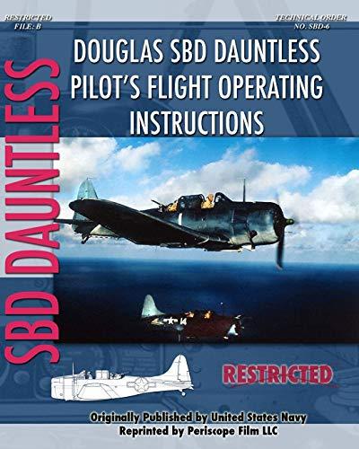 Douglas SBD Dauntless Pilot's Flight Operating Instructions By United States Navy
