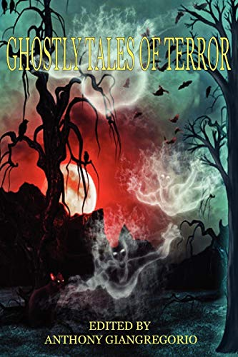 Ghostly Tales of Terror By Anthony Giangregorio