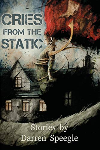 Cries from the Static By Darren Speegle