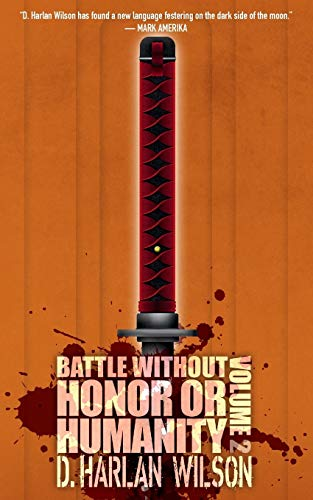 Battle without Honor or Humanity By D Harlan Wilson