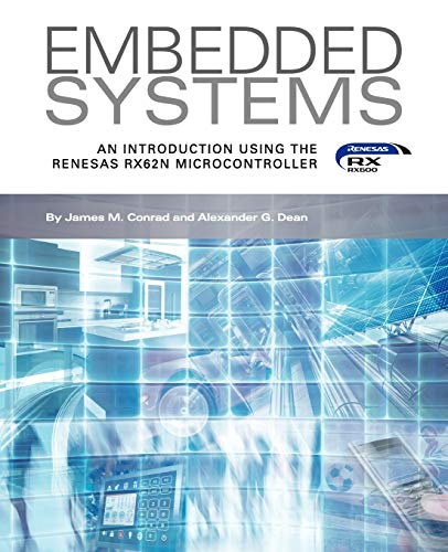 Embedded Systems, an Introduction Using the Renesas Rx62n Microcontroller By James M Conrad