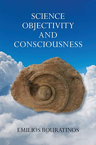 Science, Objectivity, and Consciousness By Emilios Bouratinos