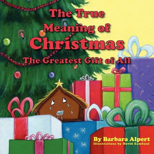 The True Meaning of Christmas, The Greatest Gift of All By Barbara Alpert