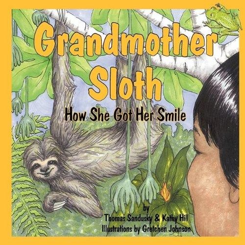 Grandmother Sloth, How She Got Her Smile By Thomas Sandusky