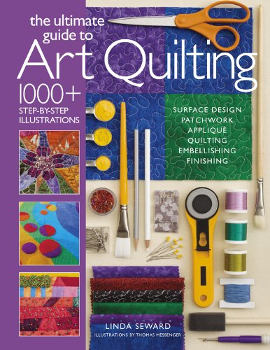 The Ultimate Guide to Art Quilting By Linda Seward