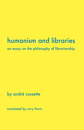 Humanism and Libraries By Andr Cossette