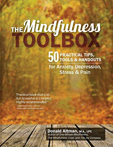 The Mindfulness Toolbox: 50 Practical Tips, Tools & Handouts for Anxiety, Depression, Stress & Pain By Donald Altman, Ma, Lpc