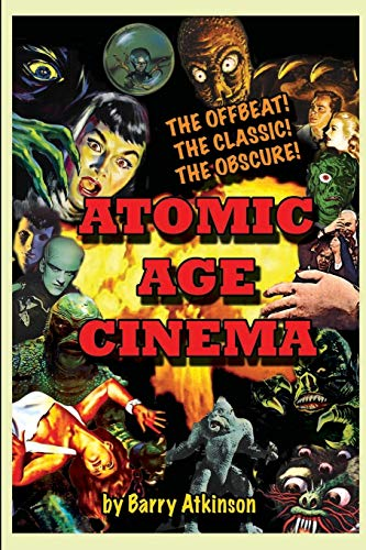 Atomic Age Cinema The Offbeat, the Classic and the Obscure By Barry Atkinson
