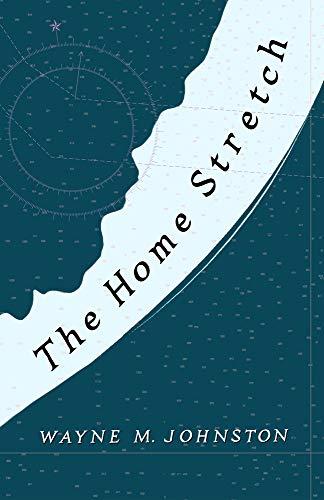 The Home Stretch By Wayne M. Johnston