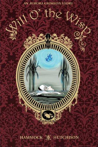 An Aurora Grimeon Story: Will o' the Wisp By Tom Hammock