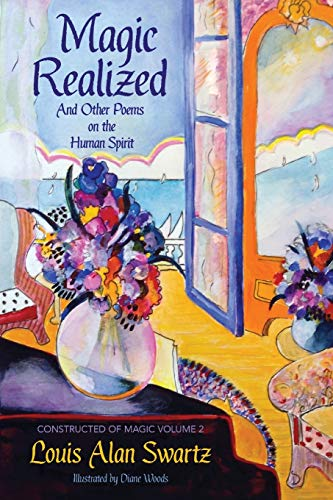 Magic Realized and Other Poems on the Human Spirit By Louis Alan Swartz