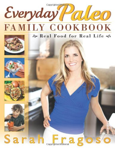 Everyday-Paleo-Family-Cookbook-Real-Food-for-Real-Life-by-Sarah-Fragoso-Book