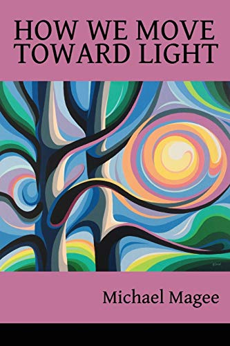 How We Move Toward Light By Michael Magee