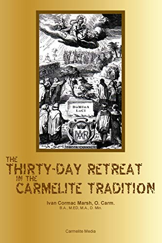 The Thirty-Day Retreat in the Carmelite Tradition By Ivan Cormac Marsh