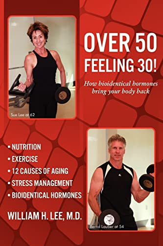 Over 50 Feeling 30! How Bioidentical Hormones Bring Your Body Back By M D William H Lee