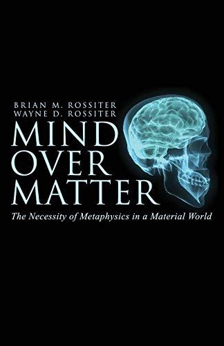 Mind Over Matter By Wayne D Rossiter