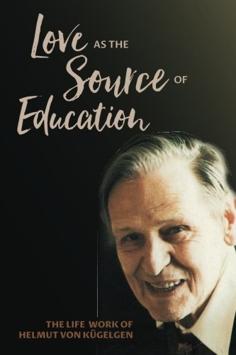 Love as the Source of Education By Helmut von Kugelgen