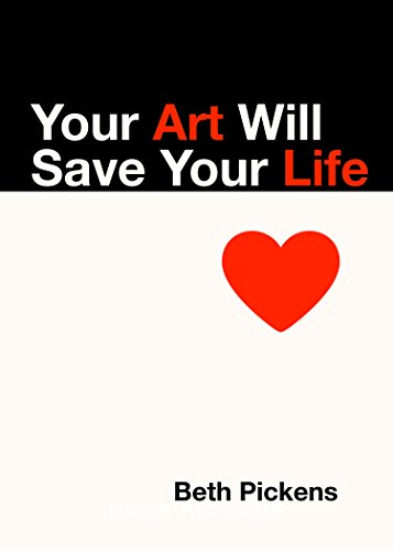 Your Art Will Save Your Life By Beth Pickens