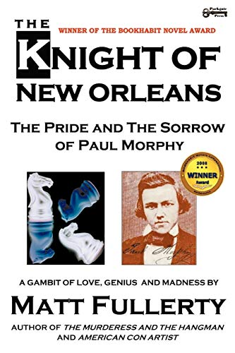 The Knight of New Orleans, the Pride and the Sorrow of Paul Morphy By Matt Fullerty