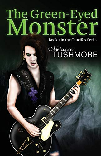 The Green-Eyed Monster (Crucifox #1) By Melanie Tushmore