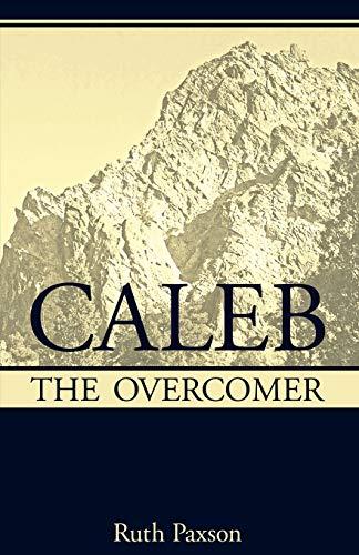 Caleb the Overcomer By Ruth Paxson