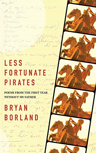 Less Fortunate Pirates: Poems from the First Year Without My Father By Bryan Borland