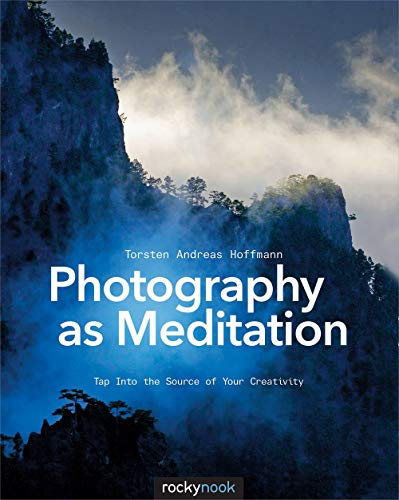 Photography as Meditation By Torsten Andreas Hoffmann