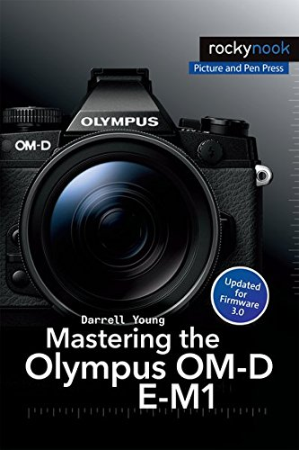Mastering the Olympus OM-D E-M1 By Darrell Young