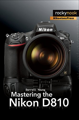Mastering the Nikon D810 by Darrell Young