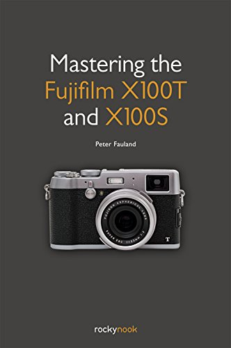 Mastering the Fujifilm X100T and X100S By Peter Fauland